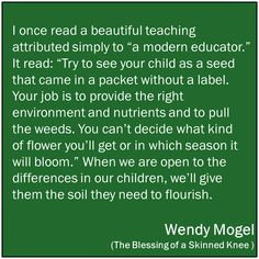 When we are open to the differences in our children, we give then what they need to flourish.