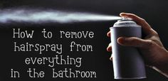 How to remove hairspray from everything in the bathroom. If you have hair and you spray it, you want to know this helpful hint! - Good to know! I've never moved into a house or apartment that didnt have hairspray everywhere in the bathroom Diy Cleaning Products, Cleaning Solutions, Cleaning Hacks, Cleaning Recipes, Cleaning Crew, Cleaning Schedules, Cleaning Checklist, Cleaning Supplies, Cleaners Homemade