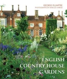 English Country House Gardens. By Marcus Harpur and George Plumptre. Frances Lincoln, 2013. 208 p. EA.