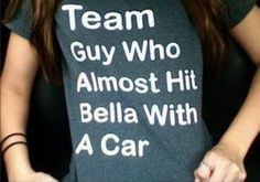 Team Guy Who Almost Hit Bella With A Car..haha twilight sucks