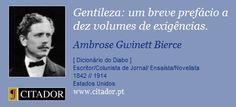 Gentileza: um breve prefácio a dez volumes de exigências. - Ambrose Gwinett Bierce - Frases