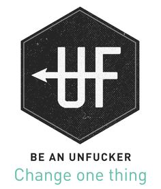 Be an Unfucker - one thing at a time. http://beanunfucker.com/