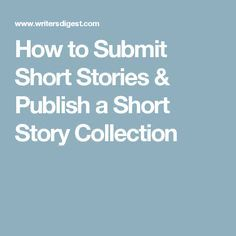 How to Submit Short Stories & Publish a Short Story Collection