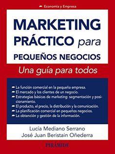 Marketing práctico para pequeños negocios: Una guía para todos (Economía Y Empresa) de Lucía Mediano. Máis información no catálogo: http://kmelot.biblioteca.udc.es/record=b1524084~S1*gag