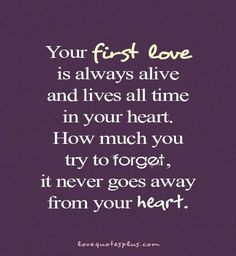Your First Love Is Always Alive And Lives All Time In Your Heart. How Much You Try to forget, It Never Goes Away From Your Heart ~ Love Quot...