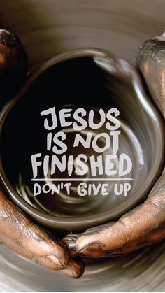 Jesus is not finished! Don't Give up!