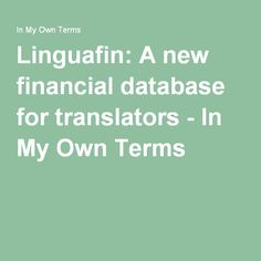 Linguafin: A new financial database for translators - In My Own Terms