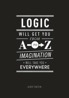 Your imagination can take you elsewhere logic can't!