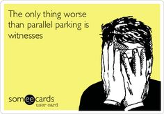 The only thing worse than parallel parking is witnesses. | Confession Ecard | someecards.com
