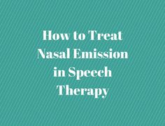 How to Treat Nasal Emission in Speech Therapy