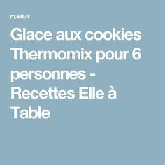 Glace aux cookies Thermomix pour 6 personnes - Recettes Elle à Table