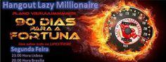 HOJE - 03-03-2014 - Hangout Lazy Millionaires League 23:00h LISBOA | 20:00h BRASÍLIA | 00:00h MADRID  Pede aqui o teu Convite: http://www.ruimagalhaes.net/convite-hangout