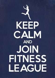 KEEP CALM AND JOIN FITNESS LEAGUE