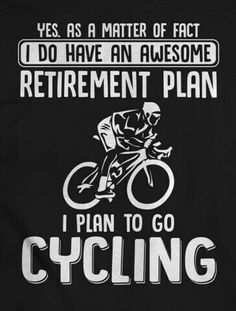 Retirement plan for all cyclists
