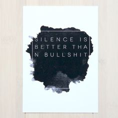 Silence is better than bullsh*t. Silence Is Better, Ring True, Favorite Words, Great Words, Lettering, Graphic Design Typography, Mood Quotes, Beautiful Words, Best Quotes