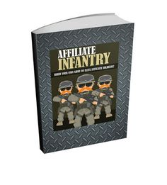 "Affiliate Marketing Ebook - ""Affiliate Infantry: Learn How To Build Your Own Affiliate Army""    Imagine having your own army of affiliate soliders at your command - ready and willing to promote every single product you release whenever you tell them to!    Harness the MASSIVE POWER of Affiliates and Make HUGE MONEY Through Their Efforts!    -----------------------------------------------------------------------------    Here's what you'll discover:    * Uncover the ridiculously simple way to…"