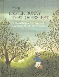 """""""The Easter Bunny That Overslept"""", Priscilla and Otto Friedrich (illustrated by Adrienne Adams) 1983"""