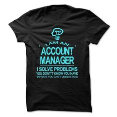 i am an ACCOUNT MANAGER T Shirts, Hoodies, Sweatshirts - #green hoodie #hoodies womens. ORDER NOW => https://www.sunfrog.com/LifeStyle/i-am-an-ACCOUNT-MANAGER-27512046-Guys.html?id=60505