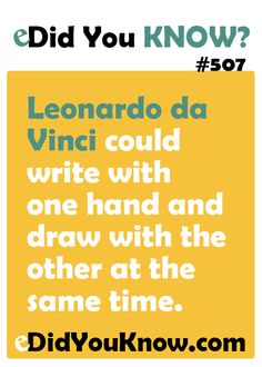 Leonardo da Vinci could write with one hand and draw with the other at the same time.  eDidYouKnow.com