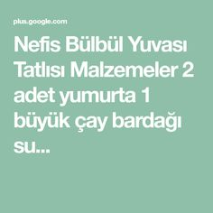 Nefis Bülbül Yuvası Tatlısı Malzemeler 2 adet yumurta 1 büyük çay bardağı su...