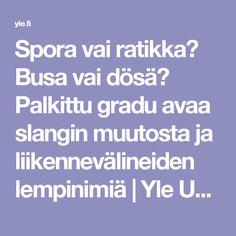 Spora vai ratikka? Busa vai dösä? Palkittu gradu avaa slangin muutosta ja liikennevälineiden lempinimiä   Yle Uutiset   yle.fi