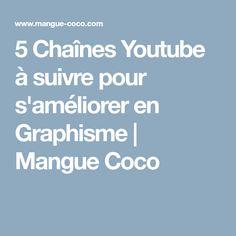 5 Chaînes Youtube à suivre pour s'améliorer en Graphisme | Mangue Coco