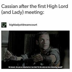No, but I really was surprised by that!! Cass actually behaved himself!! I was expecting him to explode - especially when Tamlin was getting all personal about Feyre in bed - but no. He was so chill, and I was so proud!!