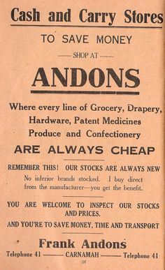 """""""Where every line of Grocer, Drapery, Hardware, Patent Medicines, produce and Confectionary are always cheap!"""" -- advertisement for Frank Andons Cash and Carry Stores in Carnamah Confectionery, Email Marketing, Carry On, Schedule, Saving Money, Medicine, Advertising, Drapery Hardware, Timeline"""