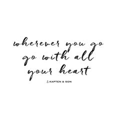 wherever you go, go with all your heart | quote