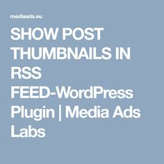 SHOW POST THUMBNAILS IN RSS FEED-WordPress Plugin | Media Ads Labs