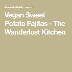 Vegan Sweet Potato Fajitas - The Wanderlust Kitchen