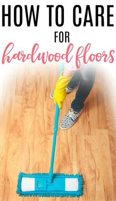 How To Care For Hardwood Floors Household Cleaning Tipscleaning