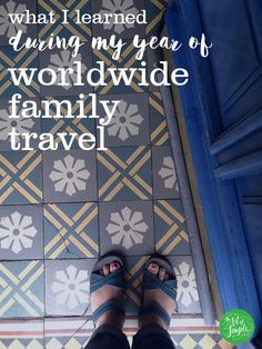 What I learned during my year of worldwide family travel.