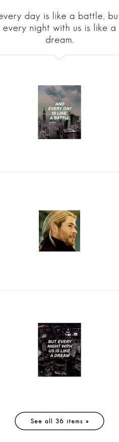 """""""every day is like a battle, but every night with us is like a dream."""" by perfectly-confused ❤ liked on Polyvore featuring text, backgrounds, quotes, words, pictures, filler, phrase, saying, marvel and chris hemsworth"""