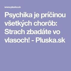Psychika je príčinou všetkých chorôb: Strach zbadáte vo vlasoch! - Pluska.sk Keto Recipes, Cooking Recipes, Nordic Interior, Keto Diet For Beginners, Life Is Good, Health Fitness, Beauty, Mandala, Sport