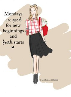 Mondays are good days for new beginnings and fresh starts. ~ Rose Hill Designs by Heather A Stillufsen