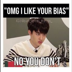 Telling someone you like their bias is like telling someone you plan on seducing their husband until he leaves you for them. Not cool. Not cool at all. So don't do it if you know what's good for you, because we are Kpop fangirls after all. ㄱ.ㄱ :p