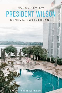 HOTEL REVIEW: PRESIDENT WILSON GENEVA - http://tourdelust.com/president-wilson-geneva/