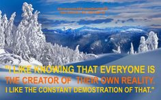 Me gusta saber que cada uno es el creador de su propia realidad. Me gusta la constante demostración de eso.