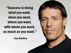 Success is doing what you want... Tony Robbins