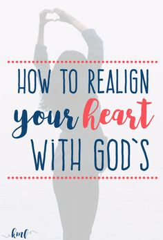 How to Realign Your Heart With God's