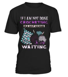 "# If I'm Not Done Crocheting Keep Waiting Funny Craft T-Shirt .  Special Offer, not available in shops      Comes in a variety of styles and colours      Buy yours now before it is too late!      Secured payment via Visa / Mastercard / Amex / PayPal      How to place an order            Choose the model from the drop-down menu      Click on ""Buy it now""      Choose the size and the quantity      Add your delivery address and bank details      And that's it!      Tags: This shirt makes a…"