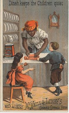 """Trade card featuring an African-American woman serving two small children Libby's Cooked Corned Beef under the caption, """"Dinah keeps the children quiet.""""; n.d."""