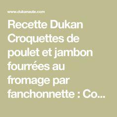 Recette Dukan Croquettes de poulet et jambon fourrées au fromage par fanchonnette : Couper l'escalope et le jambon en morceaux et mixer dans votre robot. Rajouter l'oeuf, le petit suisse, moutarde et épices, saler, poivrer. Partager la farce en 4 par