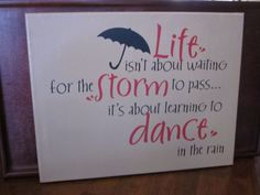 """Life isn't about waiting for the storm..."""