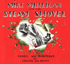 """<br><strong><a href=""""http://www.amazon.com/dp/0395259398/?tag=timecom-20"""" target=""""_blank"""">Mike Mulligan and His Steam Shovel</a></strong></br>By Virginia Lee Burton. A man and his steam shovel prove their worth in this testament to friendship and hard work."""