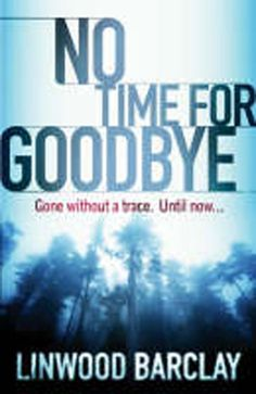 No Time For Goodbye by Linwood Barclay, Book club choice for January. Another gripping thriller I Love Books, Good Books, Books To Read, My Books, Amazing Books, The Giver, Shakespeare, Linwood Barclay, Thriller Books