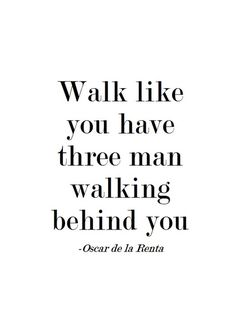 """Walk like you have three men walking behind you"""