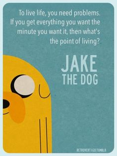 Adventure Time - To Live Life, You Need Problems. Pretty deep for Adventure Time New Quotes, Quotes For Kids, Quotes To Live By, Funny Quotes, Inspirational Quotes, Qoutes, Funny Memes, Cartoon Quotes, Funny Facts