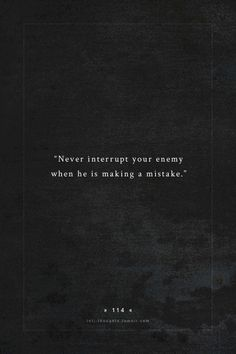 INTJ Thoughts Tumblr 114 - Never interrupt your enemy when he is making a mistake. - quote by - napoleon bonaparte